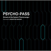 PSYCHO-PASS Sinners of the System Theme Songs + Dedicated by Masayuki Nakano von Masayuki Nakano