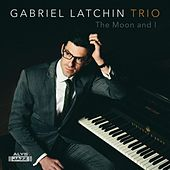 The Moon and I by Gabriel Latchin Trio