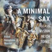 A Minimal Sax: Glass, Nyman, Reich, Torke by Freem Saxophone Quartet