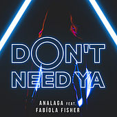 Don't Need Ya by Analaga