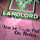 You've Been Put On Notice. von Landlord