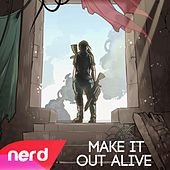 Make It Out Alive by NerdOut
