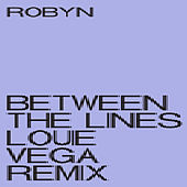 Between the Lines (Louie Vega Remix) von Robyn