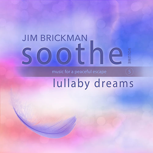 Soothe, Vol. 5: Lullaby Dreams - Music for a Peaceful Escape by Jim Brickman