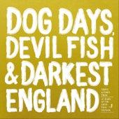 Dog Days, Devil Fish & Darkest England by Various Artists