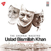 The Shehnai Maestro: Ustad Bismillah Khan de Various Artists