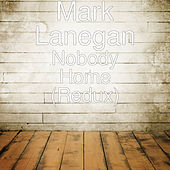 Nobody Home (Redux) von Mark Lanegan