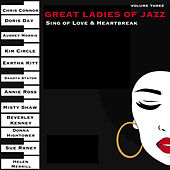 Great Ladies of Jazz Sing of Love & Heartbreak, Volume 3 (The Original Recordings Re-mastered) de Various Artists