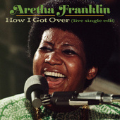 How I Got Over (Live at New Temple Missionary Baptist Church, Los Angeles, January 13, 1972) (Single Edit) by Aretha Franklin