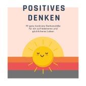 Positives Denken: Das Premium-Hörbuch (111 ganz konkrete Denkanstöße für ein zufriedeneres und gücklicheres Leben) von Patrick Lynen