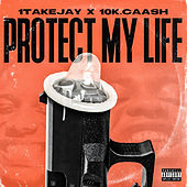 Protect My Life (feat. 10k.Caash) by 1Take Jay
