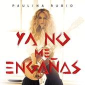 Ya No Me Engañas de Paulina Rubio