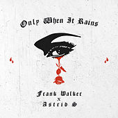 Only When It Rains de Frank Walker x Astrid S
