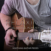 Relaxing Classical Playlist: Soothing Guitar Pieces von Various Artists