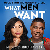 What Men Want (Music from the Motion Picture) by Brian Tyler
