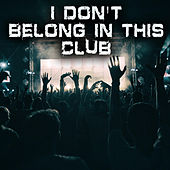 I Don't Belong In This Club by Kph