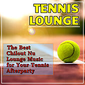 Tennis Lounge: The Best Chillout Nu Lounge Music for Your Tennis Afterparty by Various Artists