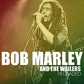 Bob Marley And The Wailers Reloaded de Bob Marley