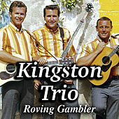 Roving Gambler by The Kingston Trio