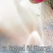 71 Sapped of Energy by S.P.A