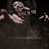 Fall Through Delirium by Defect in You