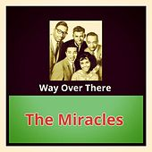 Way over There von The Miracles