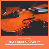 That Certain Party by Various Artists