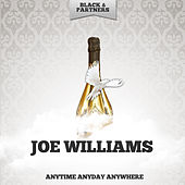 Anytime Anyday Anywhere by Joe Williams