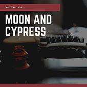Moon and Cypress de Mose Allison