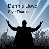 Give Thanks by Dennis Lloyd
