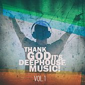 Thank God It's Deep House Music! Vol.1 by Various Artists