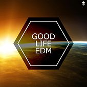 Good Life EDM by Various Artists