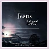 Jesus Refuge of the Weary by Stephen Akina