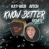 Know Better (Remix) de Kay Rico