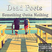 Something Outta Nothing by The Dead Poets