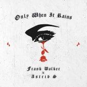 Only When It Rains by Frank Walker x Astrid S