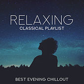 Relaxing Classical Playlist: Best Evening Chillout von Various Artists