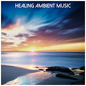 Healing Ambient Music by Ambient