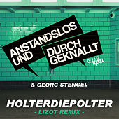 Holterdiepolter (LIZOT Remix) by Anstandslos & Durchgeknallt
