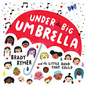 Under the Big Umbrella by Brady Rymer
