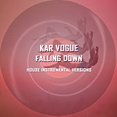 Falling down (House Instrumental Versions) by Kar Vogue