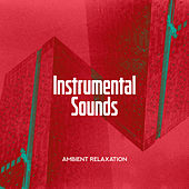 Instrumental Sounds: Ambient Relaxation von Relaxing Piano Music Relaxing Piano Music Consort