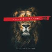 Jesus É Vencedor de Ministério Atitude