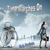 Time Marches On by Bob Forbes
