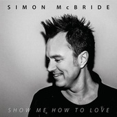 Show Me How to Love by Simon McBride