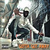 Gotta Get Away by DJ Bobby Black
