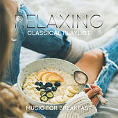 Relaxing Classical Playlist: Music for Breakfast von Various Artists