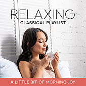 Relaxing Classical Playlist: A Little Bit of Morning Joy de Various Artists
