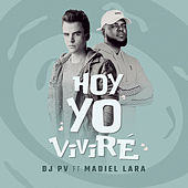 Hoy Yo Viviré de DJ PV