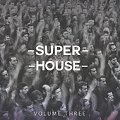 Superhouse, Vol. 3 (Modern House And Deep House Bangers) von Various Artists